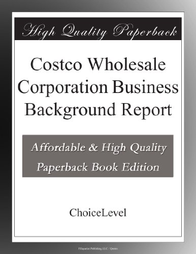 Costco Wholesale Corporation Business Background Report