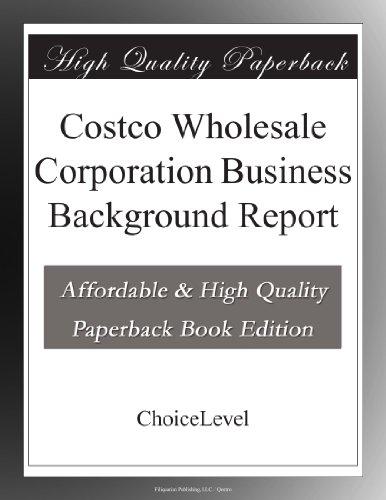 Costco Wholesale Corporation Business Background Report