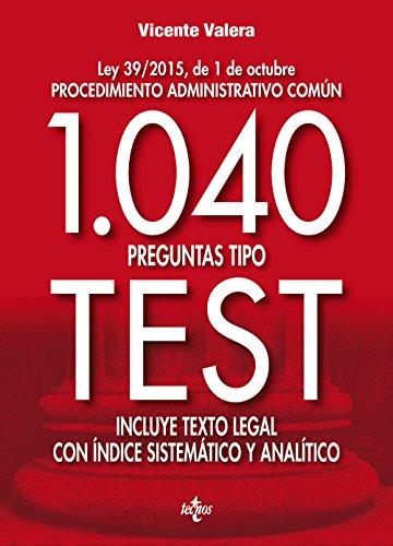 1040 Preguntas Tipo Test. Ley 39/2015, De 1 De Octubre Procedimiento Administrativo Común. Incluye Texto Legal Con Índice Sistemático Y Analítico (Derecho - Práctica Jurídica)
