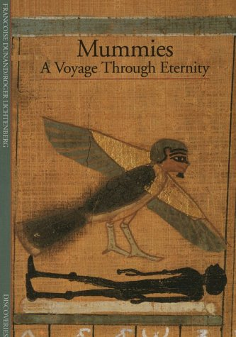 Mummies : A Voyage Through Eternity, FRANCOISE DUNAND, ROGER LICHTENBERG, RUTH SHARMAN