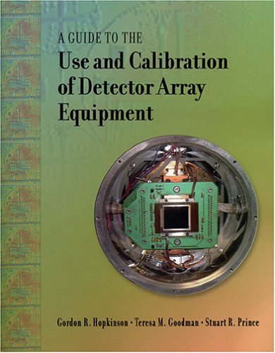 A Guide To The Use And Calibration Of Detector Array Equipment (Spie Press Monograph Vol. Pm142)