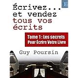 �crivez... et vendez tous vos �crits - tome 1par Guy Poursin