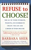 Refuse to Choose!: Use All of Your Interests, Passions, and Hobbies to Create the Life and Career of Your Dreams (1594866260) by Sher, Barbara