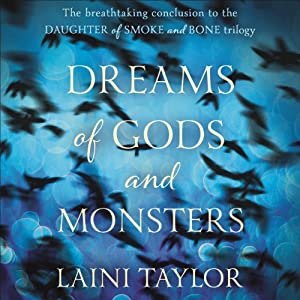 Dreams of Gods and Monsters: Daughter of Smoke and Bone Trilogy, Book 3 | [Laini Taylor]