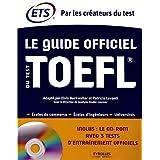 Le Guide officiel du test TOEFL. Ecoles de commerce - Ecoles d'ingénieurs - Universités. Cd-rom avec 3 tests d'entraînement...