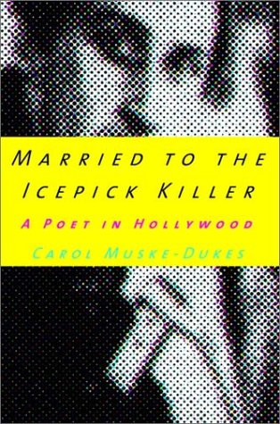 Married to the Icepick Killer: A Poet in Hollywood, Muske-Dukes, Carol
