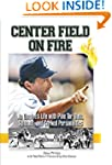 Center Field on Fire: An Umpire's Lif...
