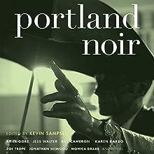 Portland Noir (       UNABRIDGED) by Kevin Sampsell Narrated by Christian Rummel, Allyson Johnson, John McLain, Elizabeth Evans, Tom Stechschulte, Gabra Zackman, Jennifer Van Dyck