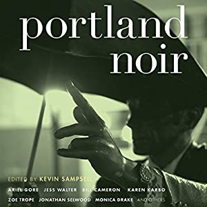 Portland Noir Audiobook by Kevin Sampsell Narrated by Christian Rummel, Allyson Johnson, John McLain, Elizabeth Evans, Tom Stechschulte, Gabra Zackman, Jennifer Van Dyck