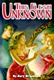 This Flesh Unknown (1930947070) by Braunbeck, Gary A.