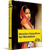 Menschen fotografieren - Der Meisterkurs - Ein Porträt-Fotokurs für Fortgeschrittene: mehr sehen, mehr können (M+T Meisterkurs)
