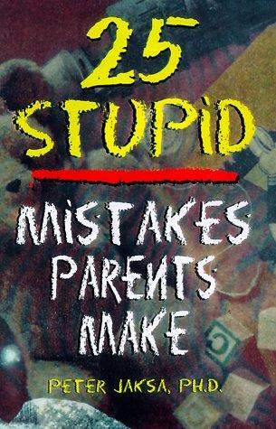 25 Stupid Mistakes Parents Make (Roxbury Park Books)