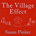 The Village Effect: How Face-to-Face Contact Can Make Us Healthier, Happier, and Smarter (       UNABRIDGED) by Susan Pinker Narrated by Donna Postel