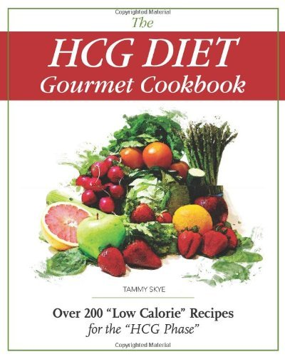 """By Tammy Skye The HCG Diet Gourmet Cookbook: Over 200 """"Low Calorie"""" Recipes for the """"HCG Phase"""""""
