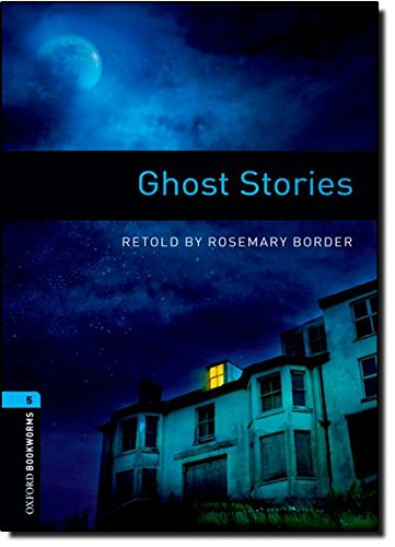 Oxford Bookworms Library: Stage 5: Ghost Stories: 1800 Headwords (Oxford Bookworms ELT)