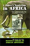 img - for A Hunter's Wanderings in Africa: Being a Narrative of Nine Years Spent Amongst the Game of the Far Interior of South Africa (Resnick Library of African Adventure) book / textbook / text book