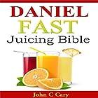 Daniel Fast Juicing Bible (       ungekürzt) von John C. Cary Gesprochen von: Trevor Clinger