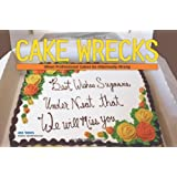 Cake Wrecks: When Professional Cakes Go Hilariously Wrongby Jen Yates