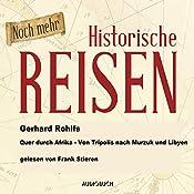 Noch mehr historische Reisen: Quer durch Afrika - Von Tripolis nach Murzuk in Libyen (Historische Reisen 6)   Gerhard Rohlfs