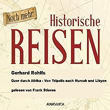Noch mehr historische Reisen: Quer durch Afrika - Von Tripolis nach Murzuk in Libyen (Historische Reisen 6) Hörbuch von Gerhard Rohlfs Gesprochen von: Frank Stieren