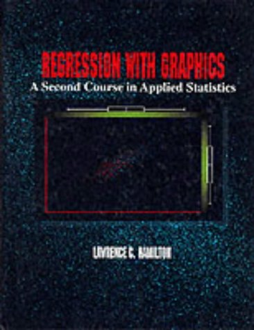 Regression with Graphics: A Second Course in Applied Statistics, by Lawrence C. Hamilton