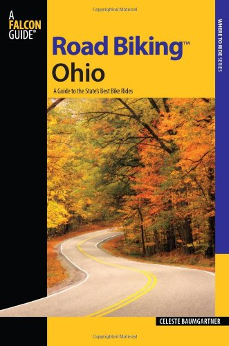 Road Biking Ohio: A Guide to the State's Best Bike Rides (Road Biking Series)