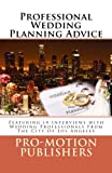 Professional Wedding Planning Advice: Featuring 19 Interviews with Wedding Professionals From The City Of Los Angeles