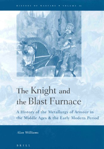The Knight and the Blast Furnace: A History of the Metallurgy of Armour in the Middle Ages & the Early Modern Period (History of Warfare, 12)