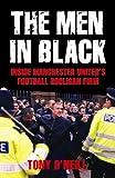 Tony O'Neill The Men in Black: Inside Manchester United's Football Hooligan Firm