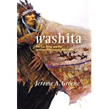 Washita: The U.S. Army and the Southern Cheyennes, 1867�1869 (Campaigns and Commanders Series) ~ Jerome A. Greene