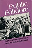 Public Folklore (Publications of the American Folklore Society)