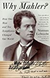 img - for Why Mahler?: How One Man and Ten Symphonies Changed Our World by Lebrecht, Norman (2011) Paperback book / textbook / text book