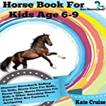 Horse Book For Kids Age 6-9: Discover Horseback Riding For Kids, Horse Care For Kids, Horse Type, Horse Pictures For Kids & Other Amazing Horse Facts That ... Series - Horse Discovery Book - Volume 2) | Kate Cruise