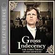 Gross Indecency: The Three Trials of Oscar Wilde | [Moisés Kaufman]
