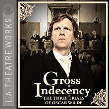 Gross Indecency: The Three Trials of Oscar Wilde Performance Auteur(s) : Moisés Kaufman Narrateur(s) : Matthew Wolf, Douglas Weston, John Vickery, Simon Templeman, Julian Sands, Peter Paige, Ian Ogilvy