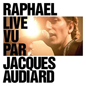Raphael Live Vu Par Jacques Audiard [+Video]