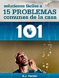 Principios Básicos de la Manutención del Hogar: Soluciones Fáciles a 15 Problemas Comunes de la Casa (Spanish Edition)