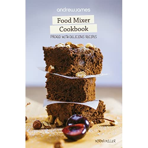 Andrew James Food Mixer Cookbook by Norma Miller