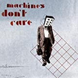 Machines Don't Care