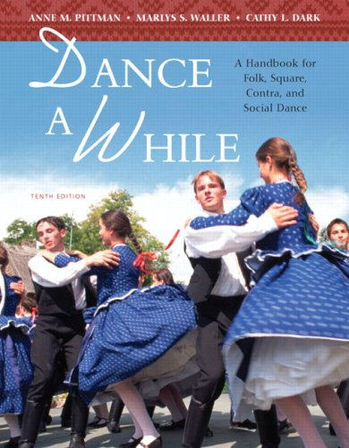 Dance A While: A Handbook for Folk, Square, Contra, and...
