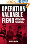 Operation Valuable Fiend: The CIA's F...