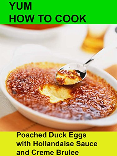 Yum! How To Cook Poached Duck Eggs with Hollandaise Sauce and Creme Brulee