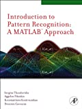 Introduction to Pattern Recognition: A Matlab Approach: A Matlab Approach
