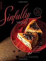 Sinfully Vegan: More than 160 Decadent Desserts to Satisfy Every Sweet Tooth ebook download