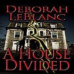 A House Divided   Deborah LeBlanc