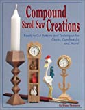 Compound Scroll Saw Creations: Ready-to-Cut Patterns and Techniques for Clocks, Candlesticks and More