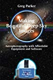 img - for Making Beautiful Deep-Sky Images: Astrophotography with Affordable Equipment and Software (Patrick Moore's Practical Astronomy Series) book / textbook / text book