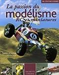 La passion du mod�lisme : RC et minia...