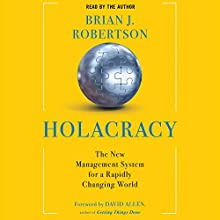 Holacracy: The New Management System for a Rapidly Changing World (       UNABRIDGED) by Brian J. Robertson Narrated by Brian J. Robertson