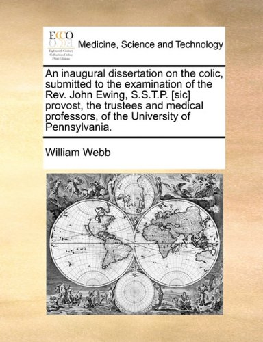 An inaugural dissertation on the colic, submitted to the examination of the Rev. John Ewing, S.S.T.P. [sic] provost, the trustees and medical professors, of the University of Pennsylvania.